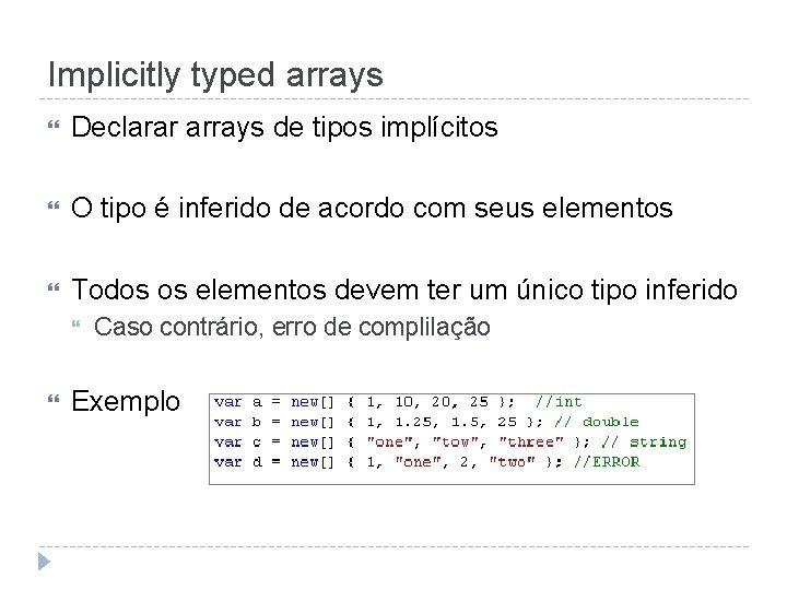 Implicitly typed arrays Declarar arrays de tipos implícitos O tipo é inferido de acordo