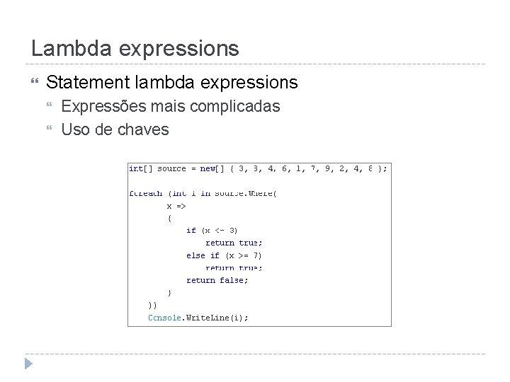 Lambda expressions Statement lambda expressions Expressões mais complicadas Uso de chaves