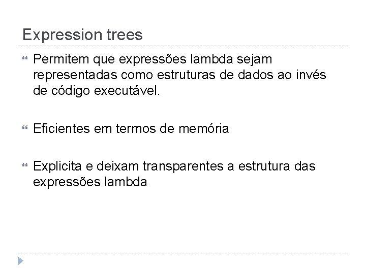 Expression trees Permitem que expressões lambda sejam representadas como estruturas de dados ao invés