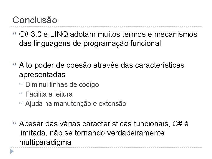 Conclusão C# 3. 0 e LINQ adotam muitos termos e mecanismos das linguagens de