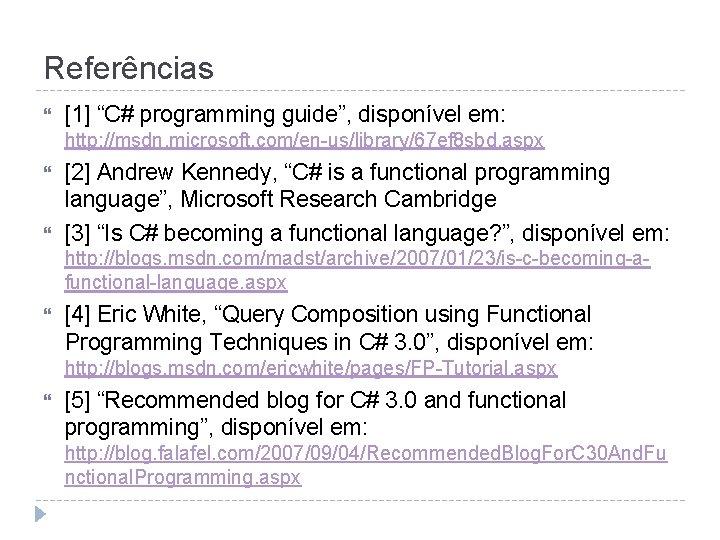 "Referências [1] ""C# programming guide"", disponível em: http: //msdn. microsoft. com/en-us/library/67 ef 8 sbd."