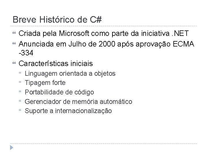 Breve Histórico de C# Criada pela Microsoft como parte da iniciativa. NET Anunciada em