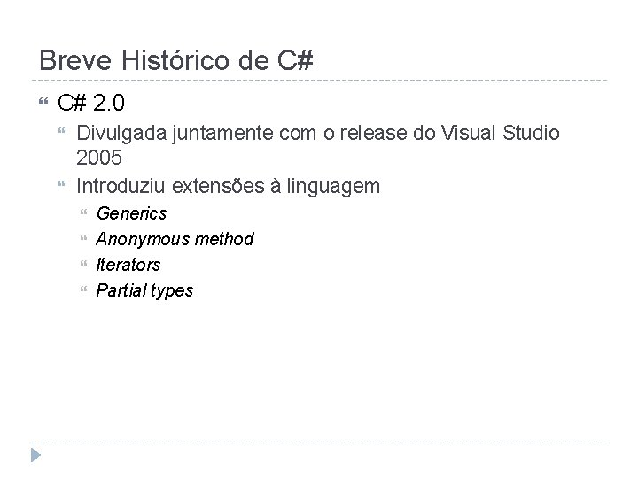 Breve Histórico de C# 2. 0 Divulgada juntamente com o release do Visual Studio
