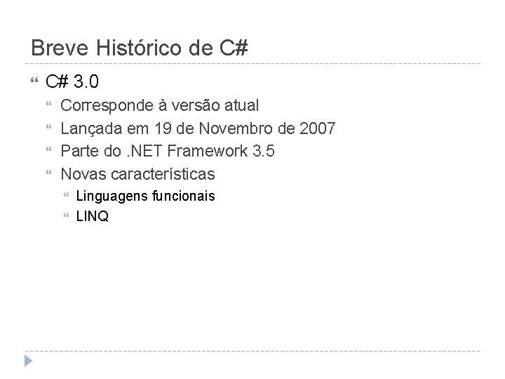 Breve Histórico de C# 3. 0 Corresponde à versão atual Lançada em 19 de