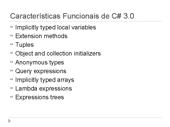 Características Funcionais de C# 3. 0 Implicitly typed local variables Extension methods Tuples Object