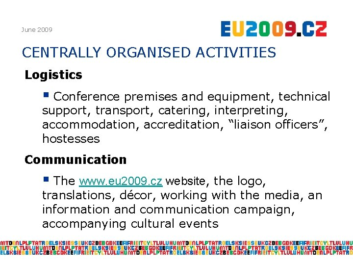 June 2009 CENTRALLY ORGANISED ACTIVITIES Logistics § Conference premises and equipment, technical support, transport,