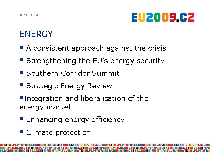 June 2009 ENERGY § A consistent approach against the crisis § Strengthening the EU's