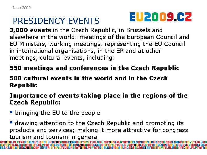 June 2009 PRESIDENCY EVENTS 3, 000 events in the Czech Republic, in Brussels and
