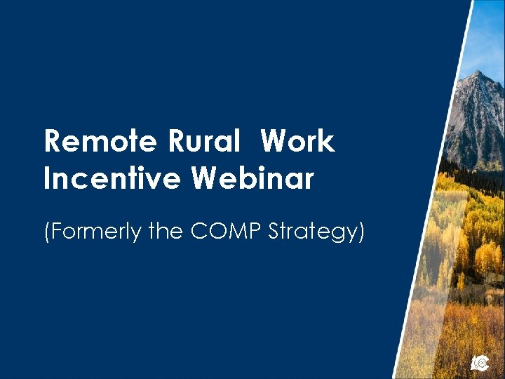Remote Rural Work Incentive Webinar (Formerly the COMP Strategy)