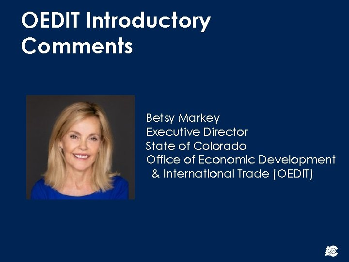 OEDIT Introductory Comments Betsy Markey Executive Director State of Colorado Office of Economic Development
