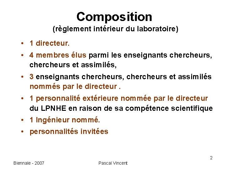 Composition (règlement intérieur du laboratoire) • 1 directeur. • 4 membres élus parmi les