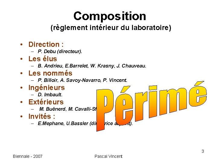 Composition (règlement intérieur du laboratoire) • Direction : – P. Debu (directeur). • Les