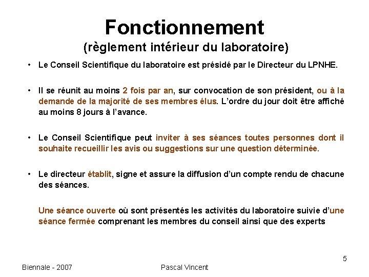 Fonctionnement (règlement intérieur du laboratoire) • Le Conseil Scientifique du laboratoire est présidé par