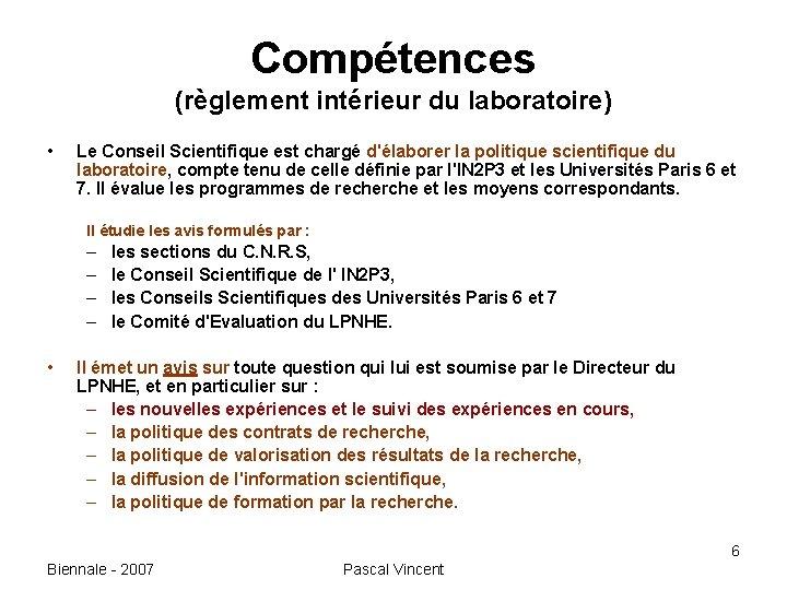 Compétences (règlement intérieur du laboratoire) • Le Conseil Scientifique est chargé d'élaborer la politique