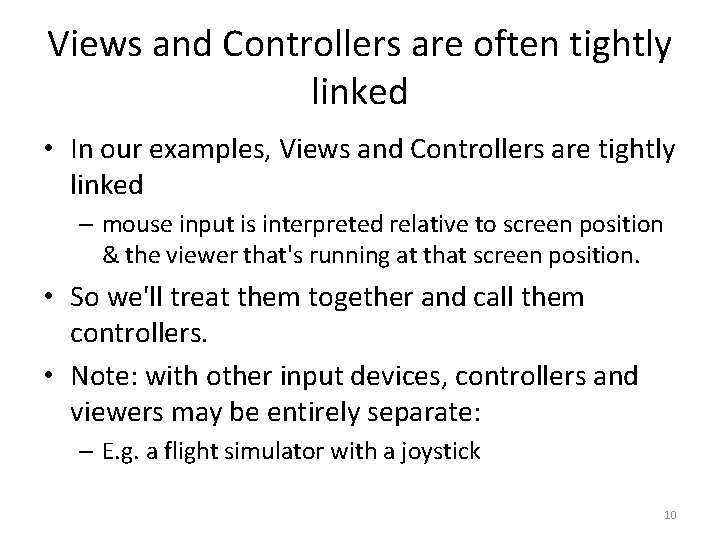Views and Controllers are often tightly linked • In our examples, Views and Controllers