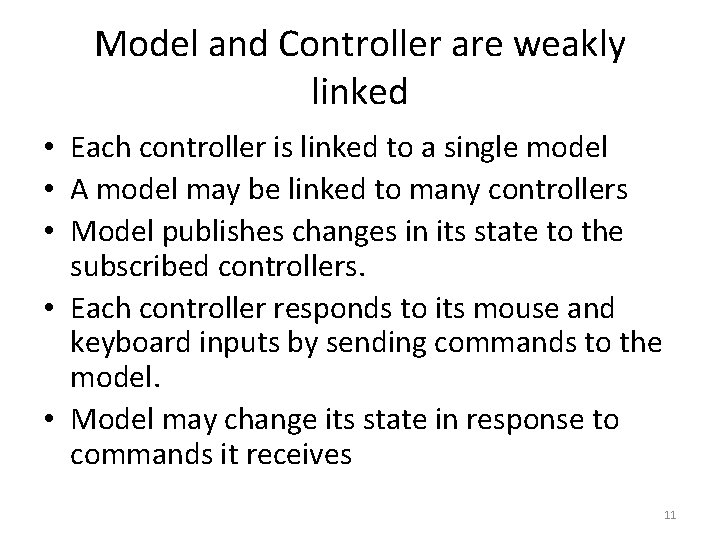 Model and Controller are weakly linked • Each controller is linked to a single