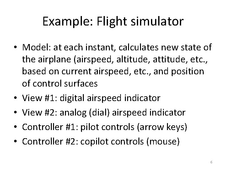 Example: Flight simulator • Model: at each instant, calculates new state of the airplane