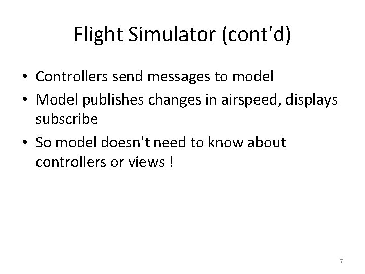 Flight Simulator (cont'd) • Controllers send messages to model • Model publishes changes in
