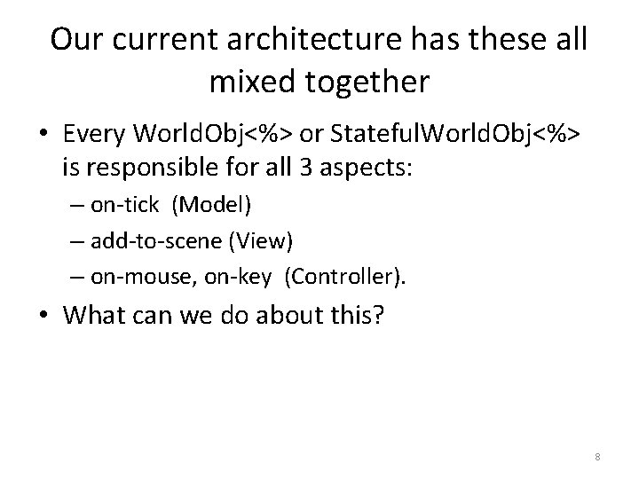 Our current architecture has these all mixed together • Every World. Obj<%> or Stateful.