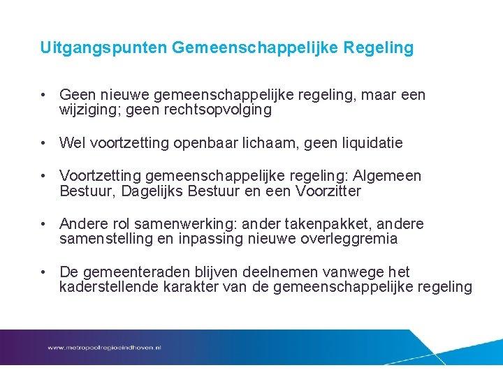 Uitgangspunten Gemeenschappelijke Regeling • Geen nieuwe gemeenschappelijke regeling, maar een wijziging; geen rechtsopvolging •
