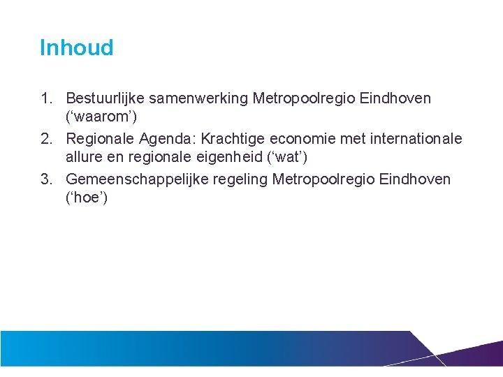 Inhoud 1. Bestuurlijke samenwerking Metropoolregio Eindhoven ('waarom') 2. Regionale Agenda: Krachtige economie met internationale
