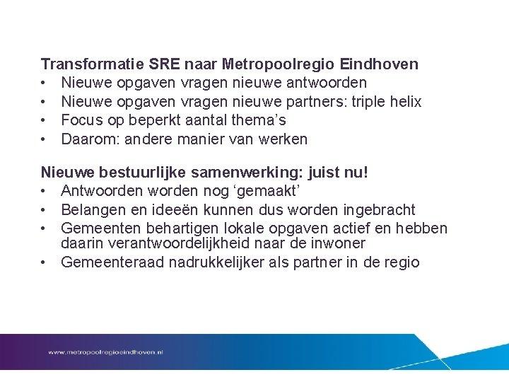 Transformatie SRE naar Metropoolregio Eindhoven • Nieuwe opgaven vragen nieuwe antwoorden • Nieuwe opgaven
