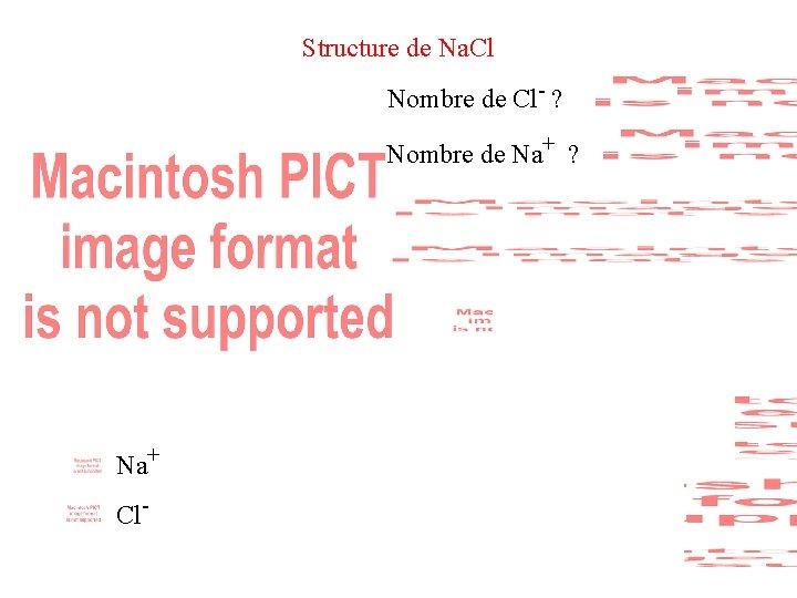 Structure de Na. Cl Nombre de Cl- ? Nombre de Na+ ? Compacité :