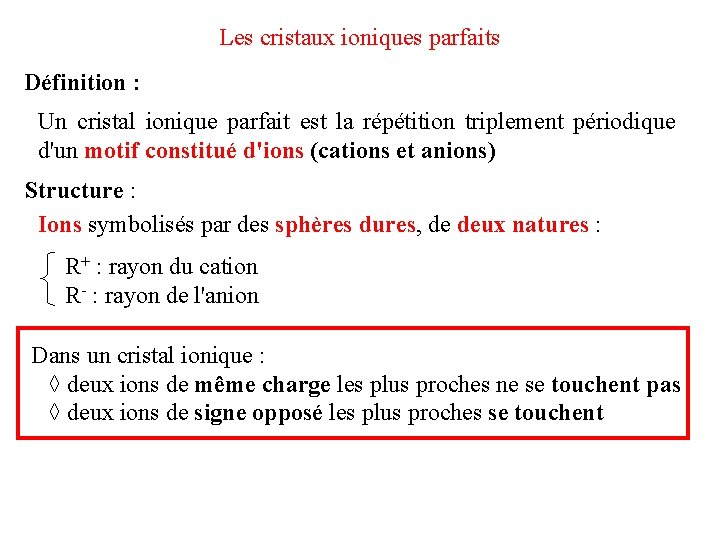 Les cristaux ioniques parfaits Définition : Un cristal ionique parfait est la répétition triplement