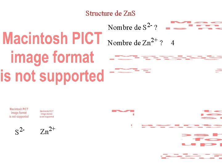 Structure de Zn. S Nombre de S 2 - ? Nombre de Zn 2+