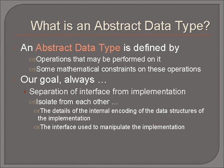 What is an Abstract Data Type? An Abstract Data Type is defined by Operations