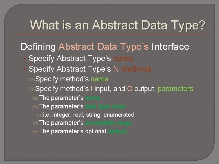 What is an Abstract Data Type? Defining Abstract Data Type's Interface • Specify Abstract