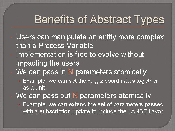 Benefits of Abstract Types Users can manipulate an entity more complex than a Process