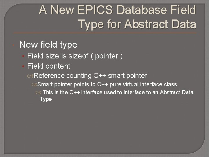 A New EPICS Database Field Type for Abstract Data New field type • Field