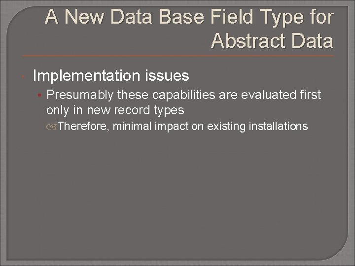 A New Data Base Field Type for Abstract Data Implementation issues • Presumably these