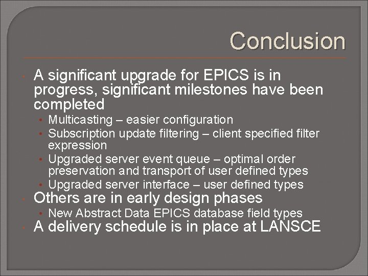 Conclusion A significant upgrade for EPICS is in progress, significant milestones have been completed