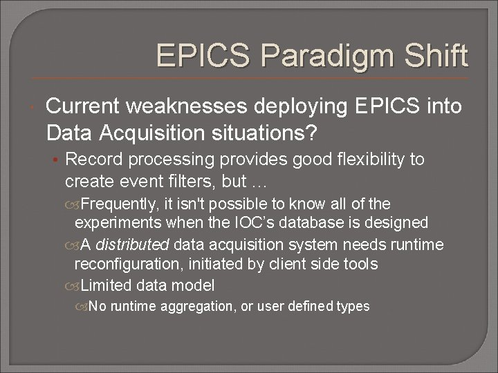 EPICS Paradigm Shift Current weaknesses deploying EPICS into Data Acquisition situations? • Record processing