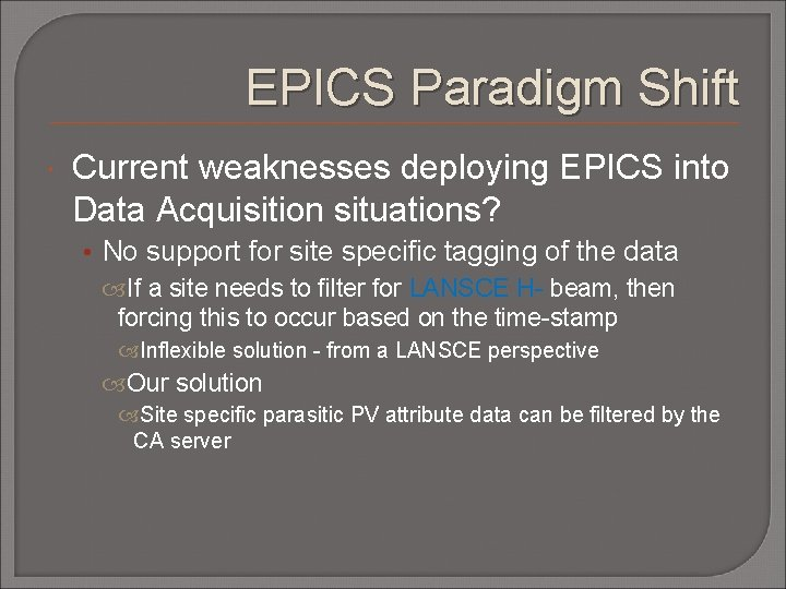 EPICS Paradigm Shift Current weaknesses deploying EPICS into Data Acquisition situations? • No support