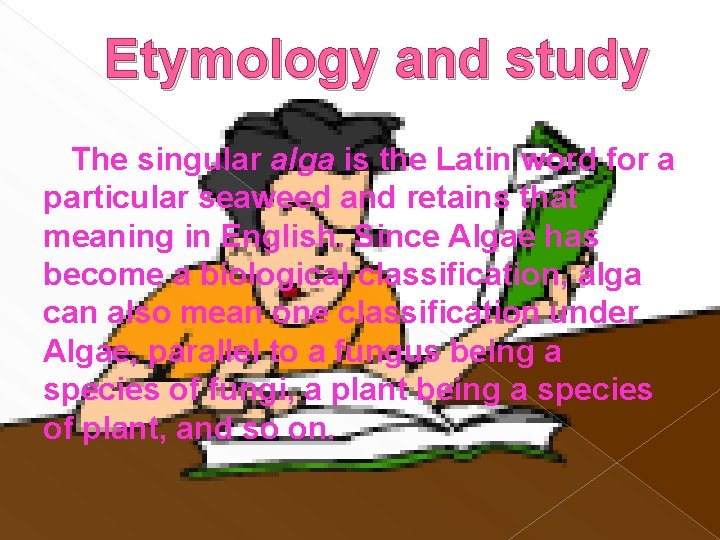 Etymology and study The singular alga is the Latin word for a particular seaweed