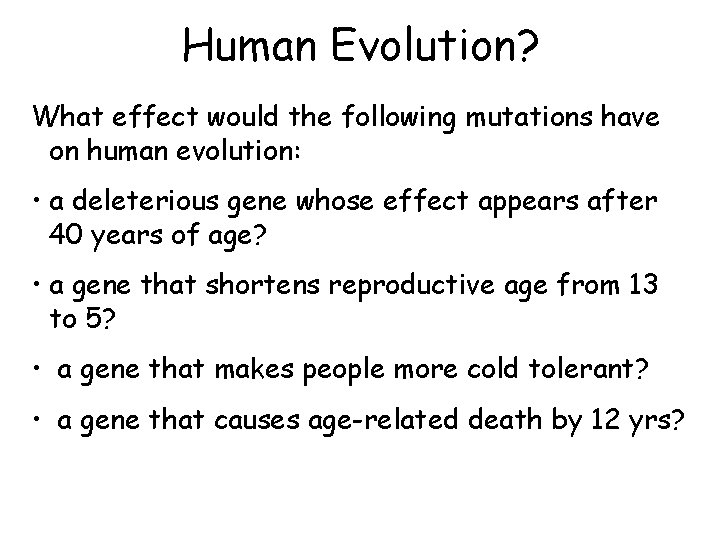 Human Evolution? What effect would the following mutations have on human evolution: • a