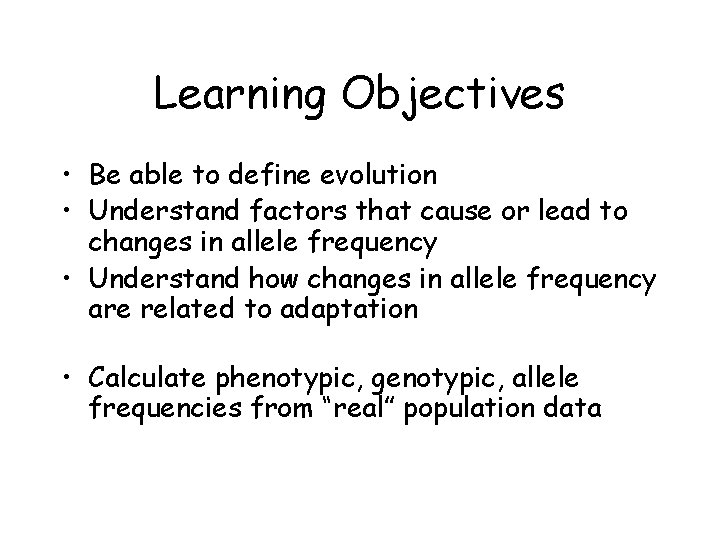 Learning Objectives • Be able to define evolution • Understand factors that cause or