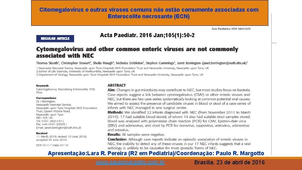 Citomegalovírus e outras viroses comuns não estão comumente associadas com Enterocolite necrosante (ECN) Acta