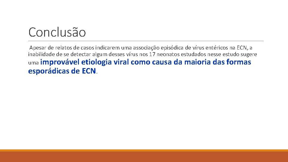 Conclusão Apesar de relatos de casos indicarem uma associação episódica de vírus entéricos na