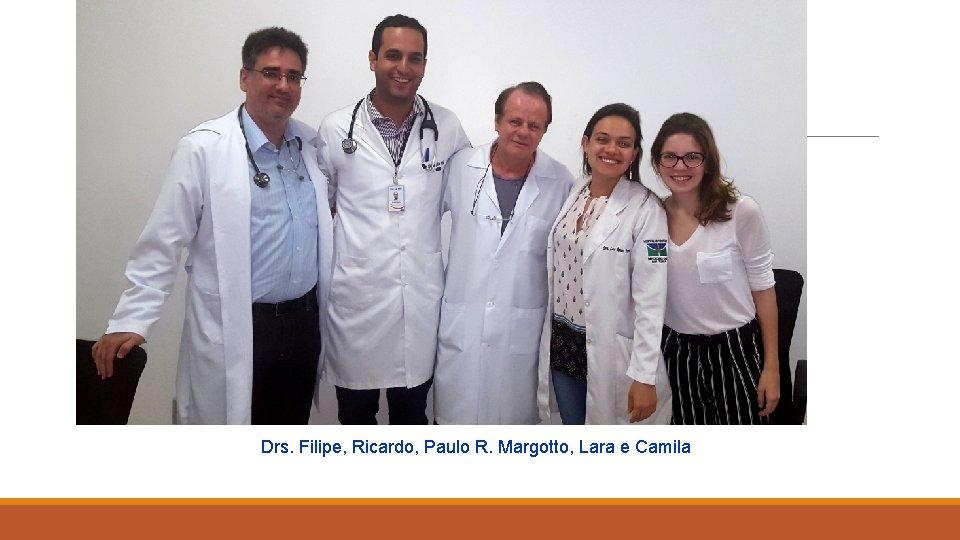 Drs. Filipe, Ricardo, Paulo R. Margotto, Lara e Camila