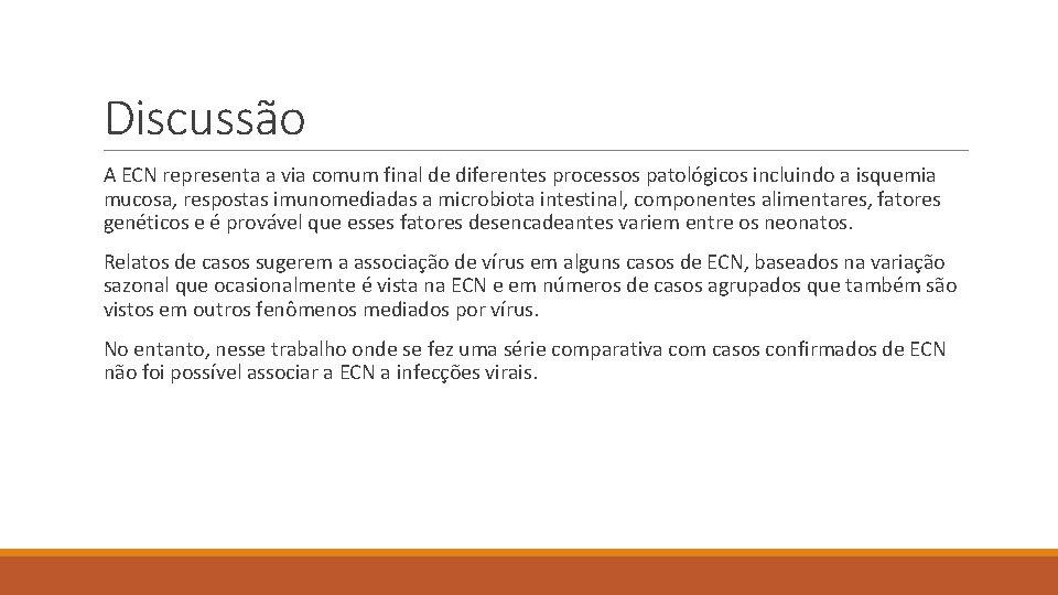 Discussão A ECN representa a via comum final de diferentes processos patológicos incluindo a