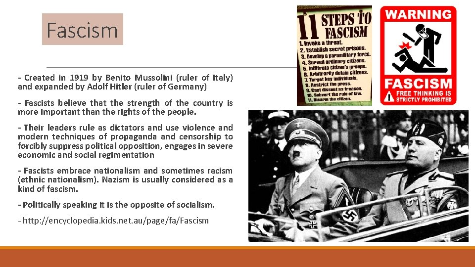Fascism - Created in 1919 by Benito Mussolini (ruler of Italy) and expanded by