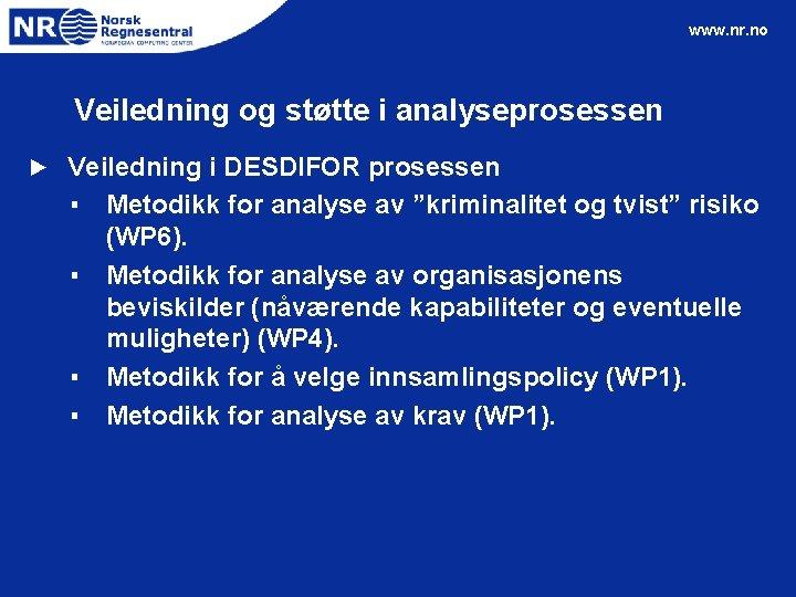 www. nr. no Veiledning og støtte i analyseprosessen ► Veiledning i DESDIFOR prosessen ▪