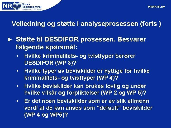 www. nr. no Veiledning og støtte i analyseprosessen (forts ) ► Støtte til DESDIFOR