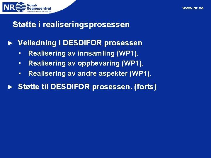 www. nr. no Støtte i realiseringsprosessen ► Veiledning i DESDIFOR prosessen ▪ Realisering av