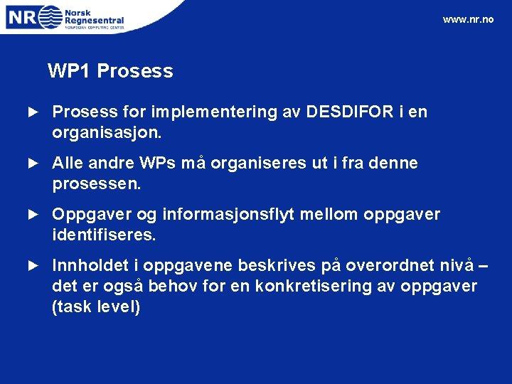 www. nr. no WP 1 Prosess ► Prosess for implementering av DESDIFOR i en