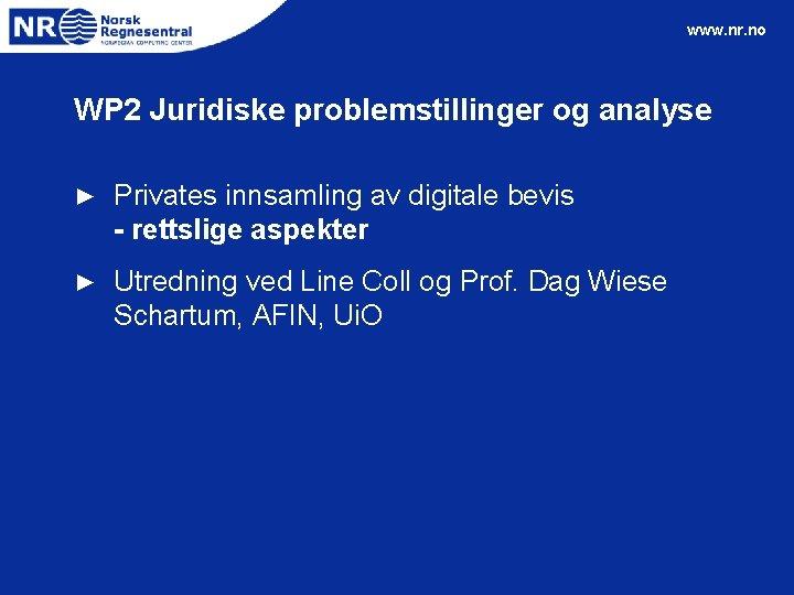 www. nr. no WP 2 Juridiske problemstillinger og analyse ► Privates innsamling av digitale
